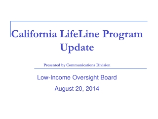 California LifeLine Program Update Presented by Communications Division