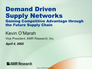 Demand Driven  Supply Networks Gaining Competitive Advantage through the Future Supply Chain