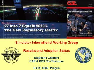 Simulator International Working Group    Results and Adoption Status  St phane Cl ment CAE  IWG Co-Chairman  EATS 2009,