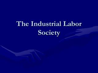 The Industrial Labor Society