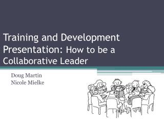 Training and Development Presentation:  How to be a Collaborative Leader