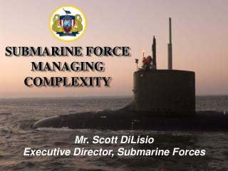 Mr. Scott DiLisio Executive Director, Submarine Forces