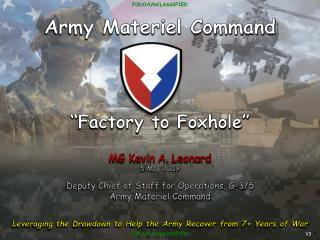 """ Factory to Foxhole"" MG Kevin A.  Leonard 5 May 2009 Deputy  Chief of Staff for Operations, G-3/5"