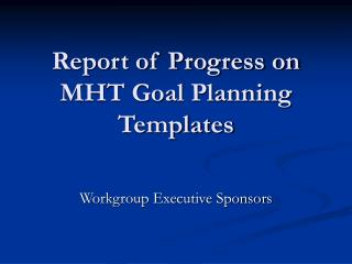 Report of Progress on MHT Goal Planning Templates