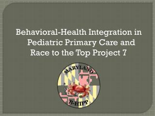 Behavioral-Health Integration in Pediatric  Primary Care  and  Race to the Top Project 7