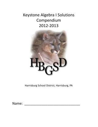 Keystone Algebra I Solutions Compendium 2012-2013 Harrisburg School District, Harrisburg, PA