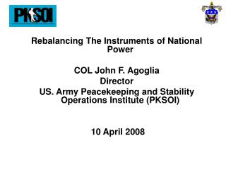 Rebalancing The Instruments of National Power COL John F. Agoglia Director