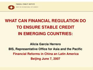 WHAT CAN FINANCIAL REGULATION DO  TO ENSURE STABLE CREDIT  IN EMERGING COUNTRIES: