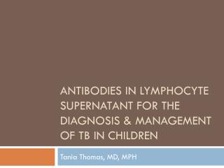 Antibodies in Lymphocyte supernatant for the Diagnosis & Management of TB in children