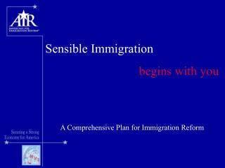 Sensible Immigration  begins with you A Comprehensive Plan for Immigration Reform