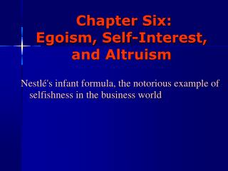 Chapter Six:  Egoism, Self-Interest,  and Altruism