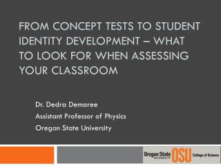Dr. Dedra Demaree Assistant Professor of Physics Oregon State University