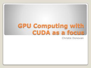 GPU Computing with CUDA as a focus