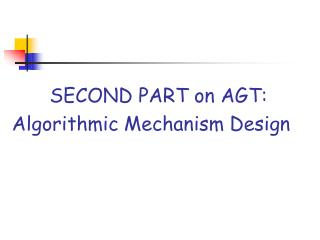 SECOND PART on AGT: Algorithmic Mechanism Design