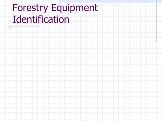 Forestry Equipment Identification