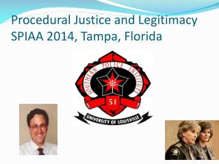 Procedural Justice and Legitimacy SPIAA 2014, Tampa, Florida
