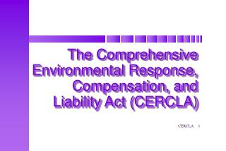 The Comprehensive Environmental Response, Compensation, and Liability Act (CERCLA)