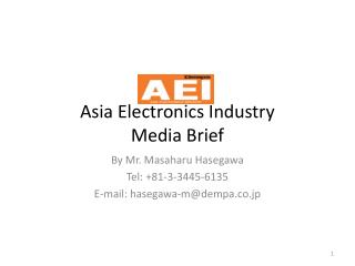 Asia Electronics Industry  Media Brief