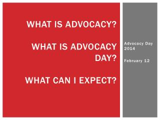 What is Advocacy? What is ADVOCACY DAY? What Can I Expect?