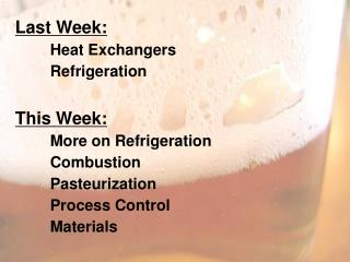 Last Week: 	Heat Exchangers 	Refrigeration This Week: 	More on Refrigeration 	Combustion