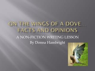 ON THE WINGS OF A DOVE… facts and opinions