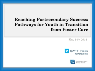 Reaching Postsecondary Success: Pathways for Youth in Transition from Foster Care