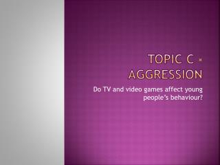Topic C - Aggression