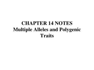 CHAPTER 14 NOTES Multiple Alleles and Polygenic Traits