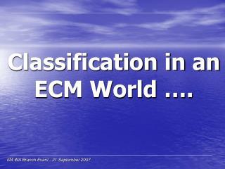 Classification in an ECM World ….