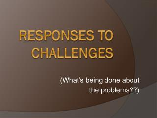 Responses to Challenges