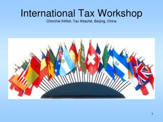 International Tax Workshop Chinchie Killfoil, Tax Attaché, Beijing, China