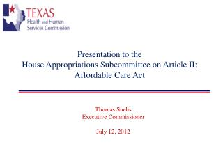 Presentation to the House Appropriations Subcommittee on Article II: Affordable Care Act