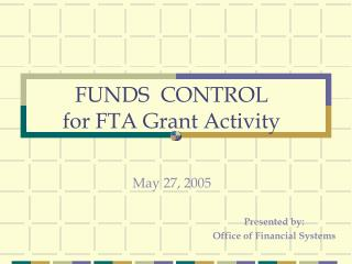 FUNDS  CONTROL for FTA Grant Activity