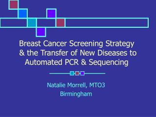 Breast Cancer Screening Strategy  & the Transfer of New Diseases to Automated PCR & Sequencing