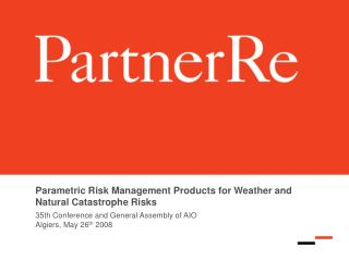 Parametric Risk Management Products for Weather and Natural Catastrophe Risks