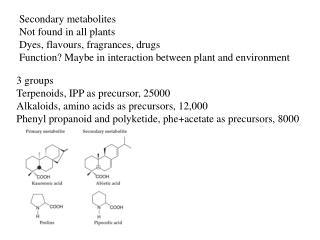 Secondary metabolites Not found in all plants Dyes, flavours, fragrances, drugs