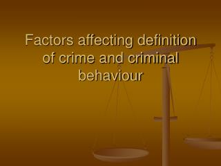 Factors affecting definition of crime and criminal behaviour