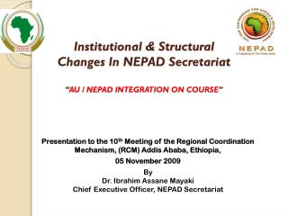 "Institutional & Structural  Changes In NEPAD Secretariat "" AU / NEPAD INTEGRATION ON COURSE """