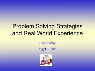 Problem Solving Strategies and Real World Experience