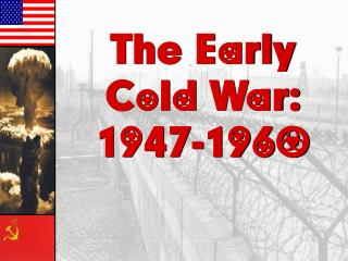 The Early Cold War: 1947-1960