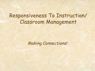 Responsiveness To Instruction/ Classroom Management
