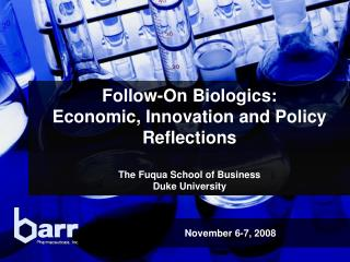Follow-On Biologics:   Economic, Innovation and Policy Reflections  The Fuqua School of Business Duke University