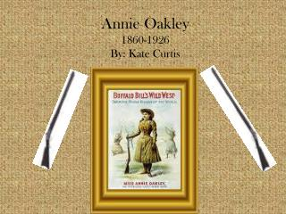 Annie Oakley 1860-1926 By: Kate Curtis