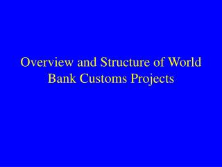 Overview and Structure of World Bank Customs Projects