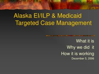 Alaska EI/ILP & Medicaid  Targeted Case Management