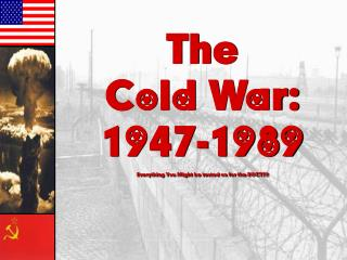 The  Cold War: 1947-1989 Everything You Might be tested on for the EOCT!!!!
