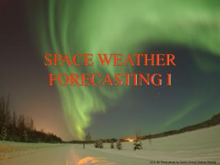 SPACE WEATHER FORECASTING I