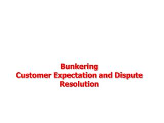 Bunkering Customer Expectation and Dispute Resolution