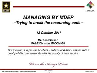 MANAGING BY MDEP --Trying to break the resourcing code--  12 October 2011 Mr. Ken Pierson