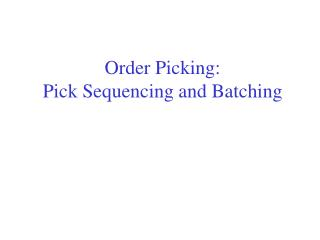 Order Picking: Pick Sequencing and Batching